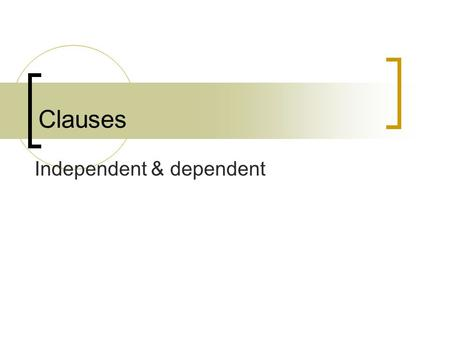 Clauses Independent & dependent. What is a clause? A clause is a group of words that contains both a subject and a verb.