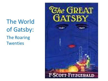 "The World of Gatsby: The Roaring Twenties. The ""Roaring Twenties"" was one of the most significant decades in the history of the United states because."