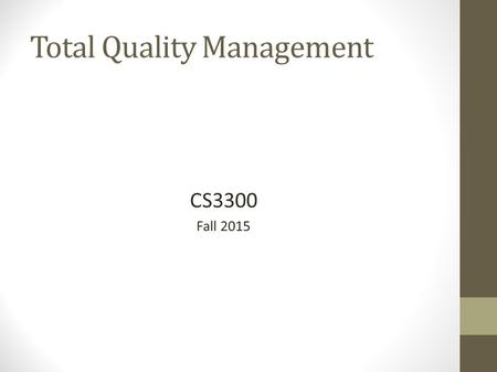 Total Quality Management CS3300 Fall 2015. A long time ago Made in Japan – then and now W. Edwards Demming We improve product by improving the process,