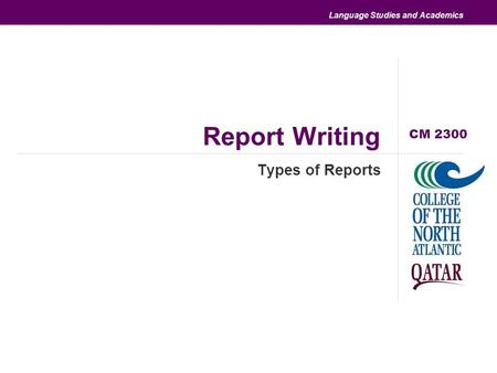 Language Studies and Academics Report Writing Types of Reports CM 2300.
