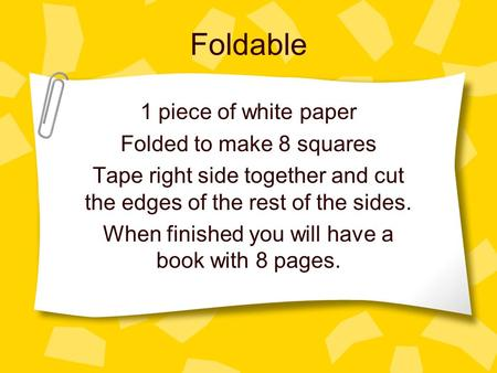 Foldable 1 piece of white paper Folded to make 8 squares Tape right side together and cut the edges of the rest of the sides. When finished you will have.