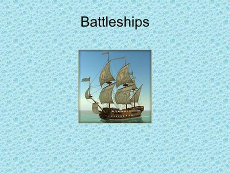 Battleships. You need to know How to draw two 11 x 11 grids How to read off names of squares.