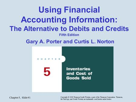 Chapter 5, Slide #1 Using Financial Accounting Information: The Alternative to Debits and Credits Fifth Edition Gary A. Porter and Curtis L. Norton Copyright.