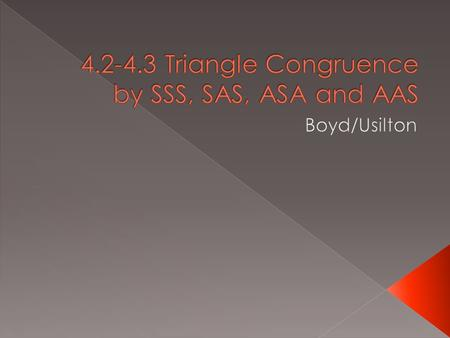 If three sides of one triangle are congruent to the three sides of another triangle, then the two triangles are congruent.  If AB = DE, BC = EF, AC.