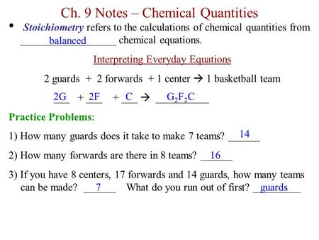 Ch. 9 Notes – Chemical Quantities Stoichiometry refers to the calculations of chemical quantities from __________________ chemical equations. Interpreting.