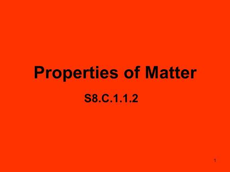 1 Properties of Matter S8.C.1.1.2. 2 Matter Anything that has mass and takes up space (volume) State of Matter depends on how atoms are moving and interacting.