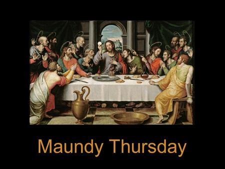 Maundy Thursday. Invocation In the name of the Father and of the Son † and of the Holy Spirit. Amen.