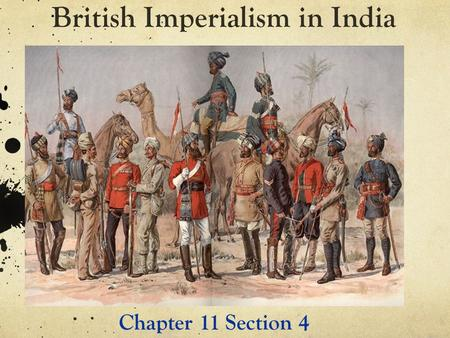 British Imperialism in India Chapter 11 Section 4.