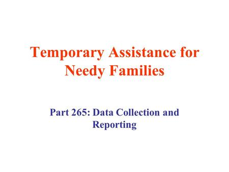 Temporary Assistance for Needy Families Part 265: Data Collection and Reporting.
