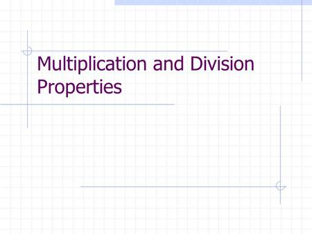Multiplication and Division Properties. Multiplication Properties Commutative Property Associative Property Identity Property Zero Property Distributive.