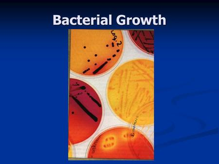Bacterial Growth. I. Determine in terms of population size. Nature there is a mixture of organisms living together. Nature there is a mixture of organisms.