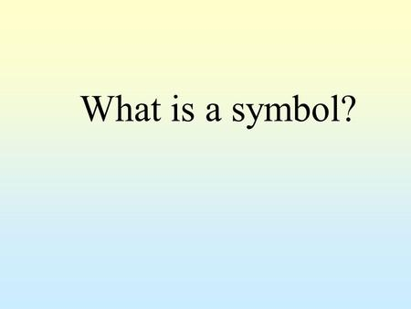 What is a symbol?.