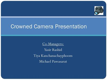 Co-Managers: Yasir Rashid Tiya Kanchanachayphoom Michael Pawasarat Crowned Camera Presentation.