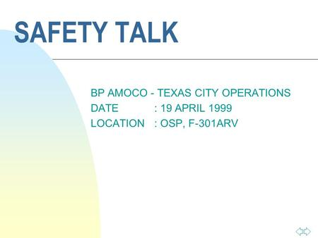 SAFETY TALK BP AMOCO - TEXAS CITY OPERATIONS DATE: 19 APRIL 1999 LOCATION: OSP, F-301ARV.