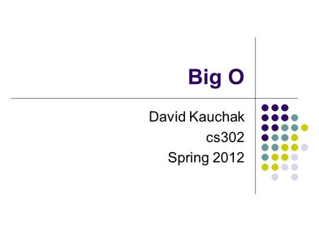 Big O David Kauchak cs302 Spring 2012. Administrative Assignment 1: how'd it go? Assignment 2: out soon… Lab code.