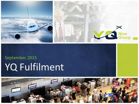 September, 2015 YQ Fulfilment. YQ Preposition a global network of specialist airport meet & assist service partners 1.