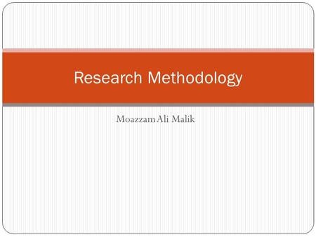 Moazzam Ali Malik Research Methodology. Why do we Research? The possible motives for doing research may be either one or more of the following: Desire.