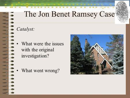 The Jon Benet Ramsey Case Catalyst: What were the issues with the original investigation? What went wrong?