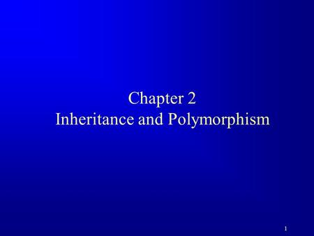 1 Chapter 2 Inheritance and Polymorphism. 2 Objectives u To develop a subclass from a superclass through inheritance. u To invoke the superclass's constructors.