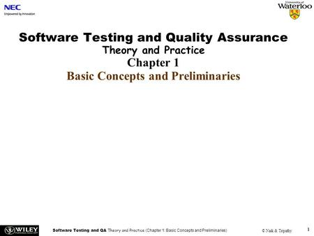 <strong>Software</strong> Testing and QA Theory and Practice (Chapter 1: Basic Concepts and Preliminaries) © Naik & Tripathy 1 <strong>Software</strong> Testing and Quality Assurance Theory.
