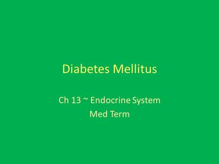 Diabetes Mellitus Ch 13 ~ Endocrine System Med Term.