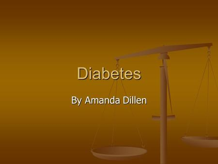 Diabetes By Amanda Dillen. Diabetes Diabetes Nelitus is a disease that results when the pancreas (an endocrine gland) is incapable of synthesizing enough.