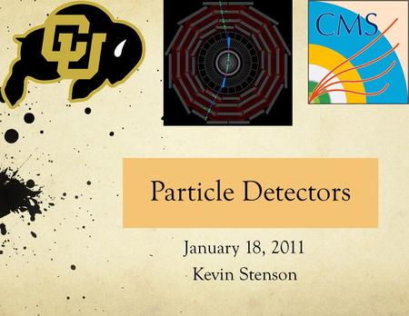 Particle Detectors January 18, 2011 Kevin Stenson.