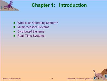Silberschatz, Galvin and Gagne  2002 1.1 Operating System Concepts Chapter 1: Introduction What is an Operating System? Multiprocessor Systems Distributed.