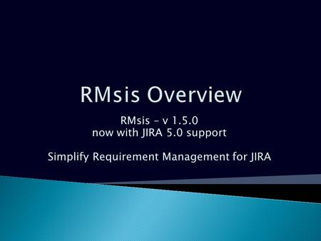 RMsis – v 1.5.0 now with JIRA 5.0 support Simplify Requirement Management for JIRA.