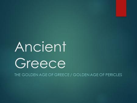 Ancient Greece THE GOLDEN AGE OF GREECE / GOLDEN AGE OF PERICLES.