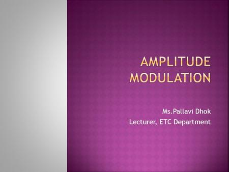 Ms.Pallavi Dhok Lecturer, ETC Department.  Modulation  The process by which some characteristics of a carrier wave is varied in accordance with an.