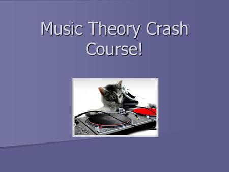 Music Theory Crash Course!. ~Music isSOUND organized in TIME~