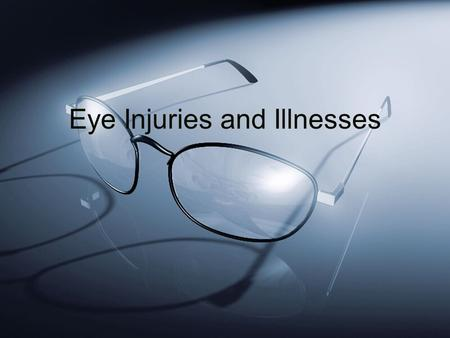 Eye Injuries and Illnesses. Anatomy of the Eye Eye Injury.