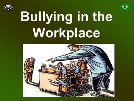 Bullying in the Workplace. Introduction Bullying at work is when someone tries to intimidate another worker, often in front of colleagues.