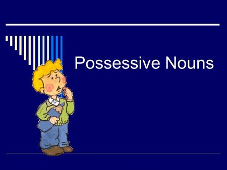 Possessive Nouns NOUNS REVIEW NOUNS - name a person, place or thing SINGULAR NOUNS - name only one (tree) PLURAL NOUNS - name more than one Add s (dogs)
