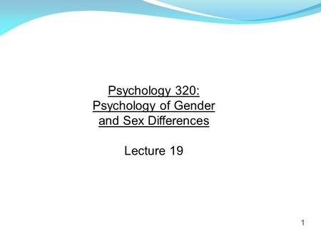 1 Psychology 320: Psychology of Gender and Sex Differences Lecture 19.
