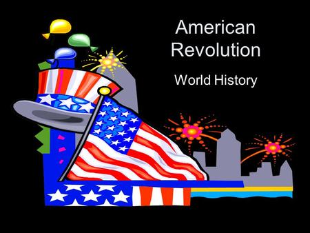American Revolution World History. Causes of the American Revolution 1.England's Neglect of the Colonies 2.Taxation without Representation 3.Limitation.