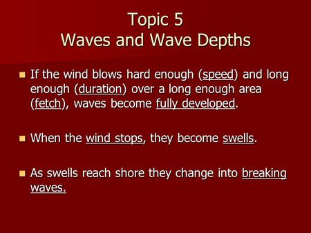 Topic 5 Waves and Wave Depths If the wind blows hard enough (speed) and long enough (duration) over a long enough area (fetch), waves become fully developed.