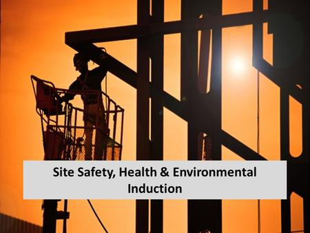 Site Safety, Health & Environmental Induction. Management Commitment to H&S Operate in accordance with Health & Safety best practice Develop and maintain.