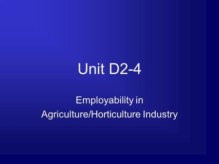 Unit D2-4 Employability in Agriculture/Horticulture Industry.