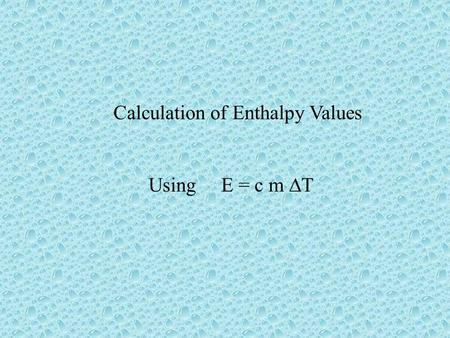 Calculation of Enthalpy Values Using E = c m  T.