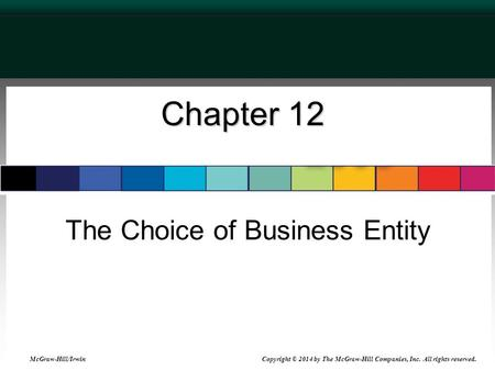 Chapter 12 The Choice of Business Entity McGraw-Hill/Irwin Copyright © 2014 by The McGraw-Hill Companies, Inc. All rights reserved.
