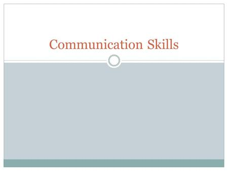 Communication Skills. Skills that help a person share feelings, thoughts, and information with others.