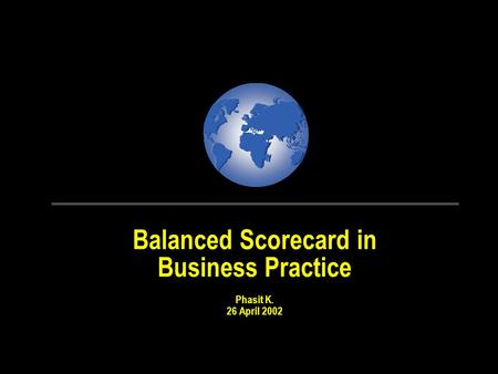 Balanced Scorecard in Business Practice Phasit K. 26 April 2002.