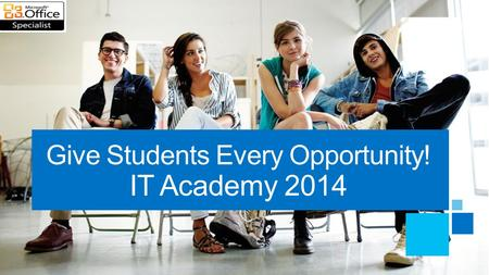 Give Students Every Opportunity! IT Academy 2014.