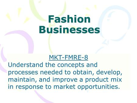 Fashion Businesses MKT-FMRE-8 Understand the concepts and processes needed to obtain, develop, maintain, and improve a product mix in response to market.