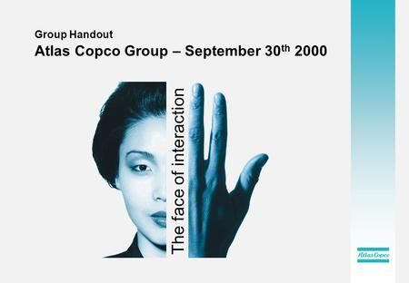 Group Handout Atlas Copco Group – September 30 th 2000 The face of interaction.