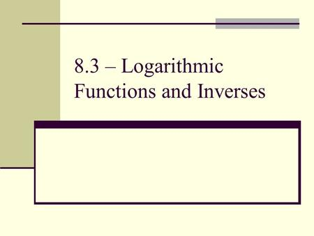 8.3 – Logarithmic Functions and Inverses. What is a logarithm? A logarithm is the power to which a number must be raised in order to get some other number.