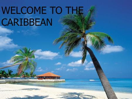 WELCOME TO THE CARIBBEAN. Group Think Brainstorm a list of descriptive words <strong>for</strong> each of these aspects of the Caribbean: Brainstorm a list of descriptive.
