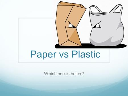 Plastic Bags vs. Paper Bags: Which is better?